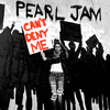 Can't Deny Me (Single) Pearl Jam