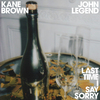 Last Time I Say Sorry (with John Legend) Kane Brown