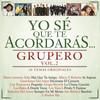 Yo Sé Que Te Acordarás Grupero Various Artists