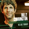 We Are Tonight Billy Currington