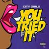 You Tried It City Girls