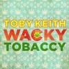 Wacky Tobaccy (Single) Toby Keith