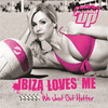 Pukka Up Pres Ibiza Loves Me We Just Got Hotter! Various Artists