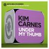 Under My Thumb Kim Carnes