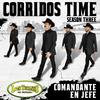 Corridos Time ¿ Season Three \