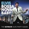 Bossa Nova Baby: The Ultimate Elvis Presley Party Album Elvis Presley