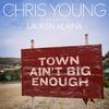 Town Ain't Big Enough (feat. Lauren Alaina) Chris Young