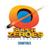 Super Zeroes (Original Motion Picture Soundtrack) Various Artists
