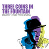 Three Coins In The Fountain: Greatest Hits Of Frank Sinatra Frank Sinatra