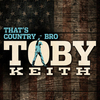 That's Country Bro Toby Keith