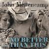 No Better Than This (Single) John Mellencamp