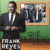 Que Te Puedo Decir (Single) Frank Reyes