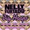 Big Hoops (Bigger The Better) (Remixes) Nelly Furtado