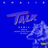 Talk (Remix) [with Meghan Thee Stallion & Yo Gotti] Khalid