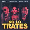 No Lo Trates (with Daddy Yankee & Natti Natasha) Pitbull