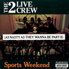 Sports Weekend (As Nasty As They Wanna Be Part II) 2 Live Crew