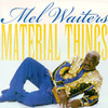 Material Things Mel Waiters