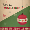 Under The Mistletoe! (with Ronnie Spector) Elle King