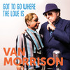 Go To Go Where The Love Is Van Morrison