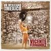 Un Mexicano En La México - Vicente Fernández Vicente Fernandez