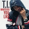 Whatever You Like (Single) T.I.