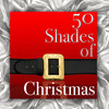 50 Shades Of Christmas Various Artists