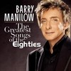The Greatest Songs Of The Eighties Barry Manilow
