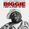 Music Inspired By Biggie: I Got A Story To Tell The Notorious B.I.G.
