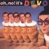 Oh No! It's Devo Devo