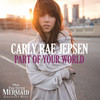 Part Of Your World (Single) Carly Rae Jepsen