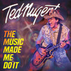The Music Made Me Do It Ted Nugent