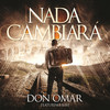 Nada Cambiara (Single) Don Omar