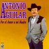 Por El Amor A Mi Madre Antonio Aguilar