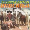20 Super Exitos Antonio Aguilar