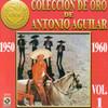 Coleccion De Oro, Vol. 1: 1950-1960 Antonio Aguilar