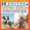 15 Exitos : Corridos Famosos Antonio Aguilar