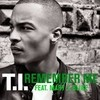 Remember Me (Single) T.I.