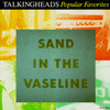 Sand In The Vaseline (Popular Favorites 1976-1992) Talking Heads