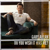 Do You Wish It Was Me? (Single) Gary Allan