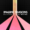 Believer (Feat. Lil Wayne) Imagine Dragons